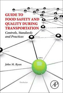 Guide to Food Safety and Quality During Transportation: Controls, Standards and Practices - John M. Ryan - cover