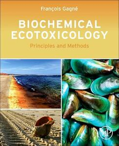 Biochemical Ecotoxicology: Principles and Methods - Francois Gagne - cover