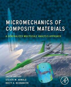 Micromechanics of Composite Materials: A Generalized Multiscale Analysis Approach - Jacob Aboudi,Steven M. Arnold - cover