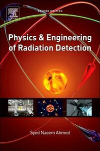 Physics and Engineering of Radiation Detection - Syed Naeem Ahmed - cover