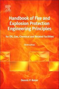 Handbook of Fire and Explosion Protection Engineering Principles: for Oil, Gas, Chemical and Related Facilities - Dennis P. Nolan - cover