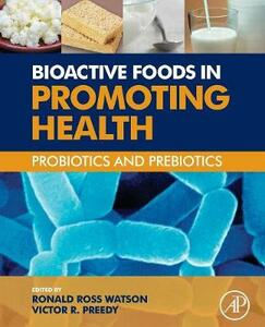 Bioactive Foods in Promoting Health: Probiotics and Prebiotics - Ronald Ross Watson,Victor R. Preedy - cover