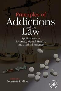 Principles of Addictions and the Law: Applications in Forensic, Mental Health, and Medical Practice - cover