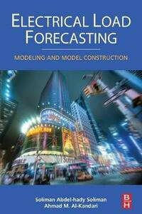 Electrical Load Forecasting: Modeling and Model Construction - S. A. Soliman,Ahmad Mohammad Al-Kandari - cover