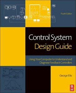 Control System Design Guide: Using Your Computer to Understand and Diagnose Feedback Controllers - Ellis - cover
