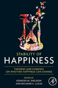 Stability of Happiness: Theories and Evidence on Whether Happiness Can Change - cover