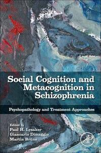 Social Cognition and Metacognition in Schizophrenia: Psychopathology and Treatment Approaches - cover