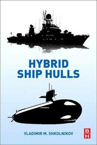 Hybrid Ship Hulls: Engineering Design Rationales - Vladimir M. Shkolnikov - cover