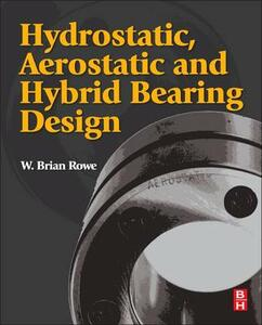 Hydrostatic, Aerostatic and Hybrid Bearing Design - W. Brian Rowe - cover