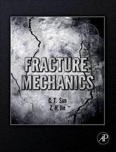 Fracture Mechanics - Chin-Teh Sun,Zhihe Jin - cover