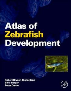 Atlas of Zebrafish Development - Robert Bryson-Richardson,Silke Berger,Peter Currie - cover