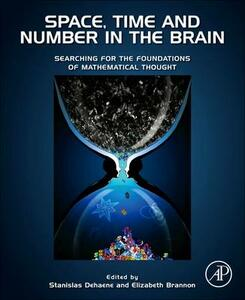 Space, Time and Number in the Brain: Searching for the Foundations of Mathematical Thought - cover