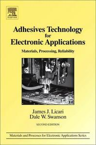 Adhesives Technology for Electronic Applications: Materials, Processing, Reliability - James J. Licari,Dale W. Swanson - cover