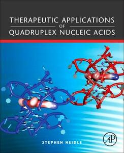 Therapeutic Applications of Quadruplex Nucleic Acids - Stephen Neidle - cover
