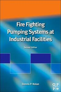 Fire Fighting Pumping Systems at Industrial Facilities - Dennis P. Nolan - cover