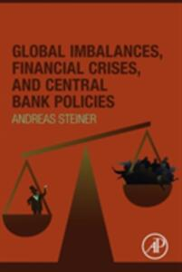 Global Imbalances, Financial Crises, and Central Bank Policies - Andreas Steiner - cover