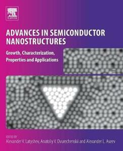Advances in Semiconductor Nanostructures: Growth, Characterization, Properties and Applications - cover