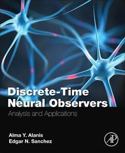 Discrete-Time Neural Observers: Analysis and Applications - Edgar N. Sanchez,Alma Y. Alanis - cover