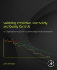 Validating Preventive Food Safety and Quality Controls: An Organizational Approach to System Design and Implementation - John M. Ryan - cover