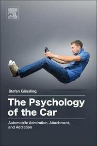 The Psychology of the Car: Automobile Admiration, Attachment, and Addiction - Stefan Gossling - cover