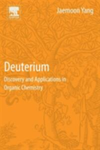 Deuterium: Discovery and Applications in Organic Chemistry - Jaemoon Yang - cover