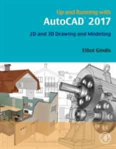 Up and Running with AutoCAD 2017: 2D and 3D Drawing and Modeling - Elliot Gindis - cover