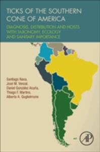 Ticks of the Southern Cone of America: Diagnosis, Distribution, and Hosts with Taxonomy, Ecology and Sanitary Importance - Santiago Nava,Jose Venzal,Daniel Gonz Lez Acuna - cover