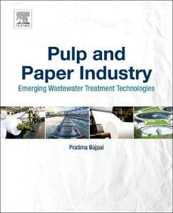 Pulp and Paper Industry: Emerging Waste Water Treatment Technologies - Pratima Bajpai - cover