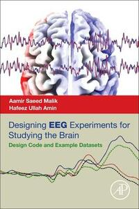 Designing EEG Experiments for Studying the Brain: Design Code and Example Datasets - Aamir Saeed Malik,Hafeez Ullah Amin - cover