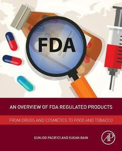An Overview of FDA Regulated Products: From Drugs and Cosmetics to Food and Tobacco - cover