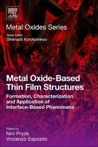 Metal Oxide-Based Thin Film Structures: Formation, Characterization and Application of Interface-Based Phenomena - cover