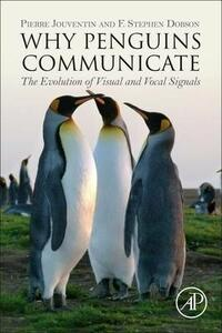 Why Penguins Communicate: The Evolution of Visual and Vocal Signals - Pierre Jouventin,F.Stephen Dobson - cover
