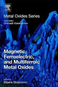 Magnetic, Ferroelectric, and Multiferroic Metal Oxides - Biljana Stojanovic - cover