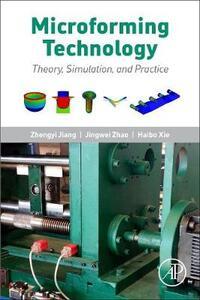 Microforming Technology: Theory, Simulation and Practice - Zhengyi Jiang,Jingwei Zhao,Haibo Xie - cover
