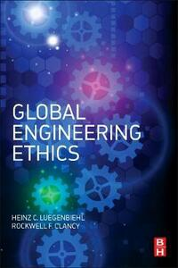 Global Engineering Ethics - Rockwell F. Clancy,Heinz Luegenbieghl - cover