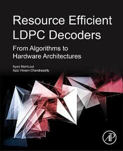 Resource Efficient LDPC Decoders: From Algorithms to Hardware Architectures - Vikram Arkalgud Chandrasetty,Syed Mahfuzul Aziz - cover