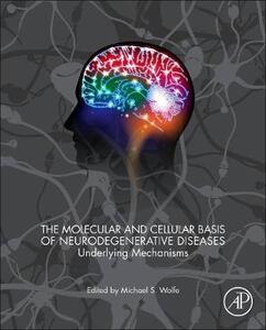 The Molecular and Cellular Basis of Neurodegenerative Diseases: Underlying Mechanisms - cover