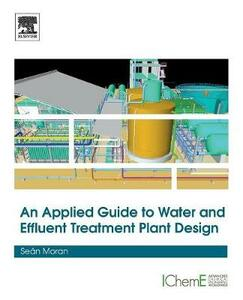 An Applied Guide to Water and Effluent Treatment Plant Design - Sean Moran - cover