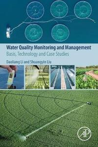 Water Quality Monitoring and Management: Basis, Technology and Case Studies - Daoliang Li,Shuangyin Liu - cover