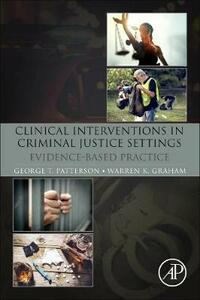 Clinical Interventions in Criminal Justice Settings: Evidence-Based Practice - George T. Patterson,Warren K. Graham - cover