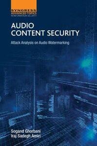 Foto Cover di Audio Content Security, Ebook inglese di Iraj Sadegh Amiri,Sogand Ghorbani, edito da Elsevier Science