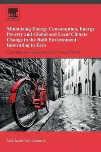 Minimizing Energy Consumption, Energy Poverty and Global and Local Climate Change in the Built Environment: Innovating to Zero: Causalities and Impacts in a Zero Concept World - Mattheos Santamouris - cover