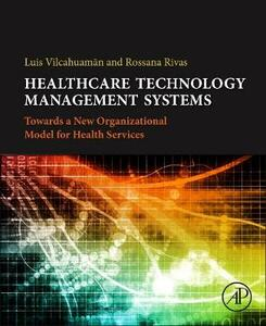 Healthcare Technology Management Systems: Towards a New Organizational Model for Health Services - Luis Vilhuacaman,Rossana Rivas - cover