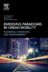 Emerging Paradigms in Urban Mobility: Planning, Financing and Management - Om Prakash Agarwal,Samuel Zimmerman,Ajay Kumar - cover