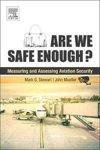 Are We Safe Enough?: Measuring and Assessing Aviation Security - Mark Stewart,John Mueller - cover