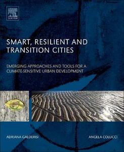 Smart, Resilient and Transition Cities: Emerging Approaches and Tools for A Climate-Sensitive Urban Development - Adriana Galderisi,Angela Colucci - cover