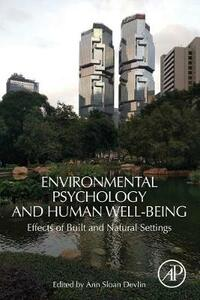Environmental Psychology and Human Well-Being: Effects of Built and Natural Settings - Ann Sloan Devlin - cover