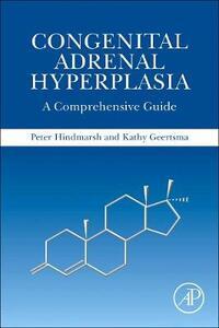 Congenital Adrenal Hyperplasia: A Comprehensive Guide - Peter C. Hindmarsh,Kathy Geertsma - cover
