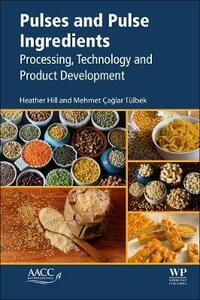 Pulses and Pulse Ingredients: Processing, Technology and Product Development - Heather Hill,Mehmet Caglar Tulbek - cover
