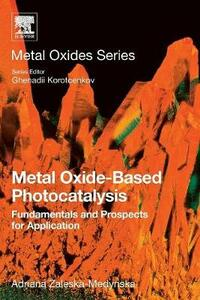 Metal Oxide-Based Photocatalysis: Fundamentals and Prospects for Application - Zaleska-Medynska - cover